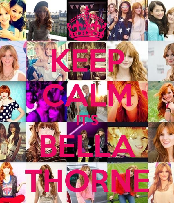 KEEP CALM IT'S BELLA THORNE