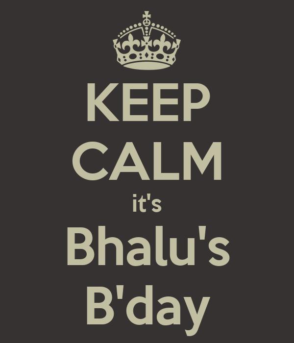 KEEP CALM it's Bhalu's B'day