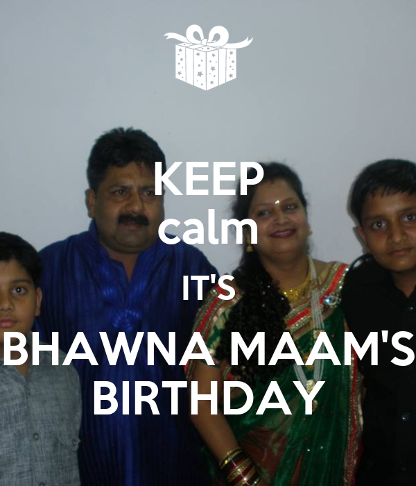 KEEP calm IT'S BHAWNA MAAM'S BIRTHDAY