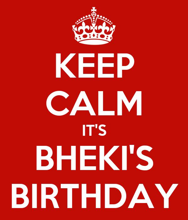 KEEP CALM IT'S BHEKI'S BIRTHDAY