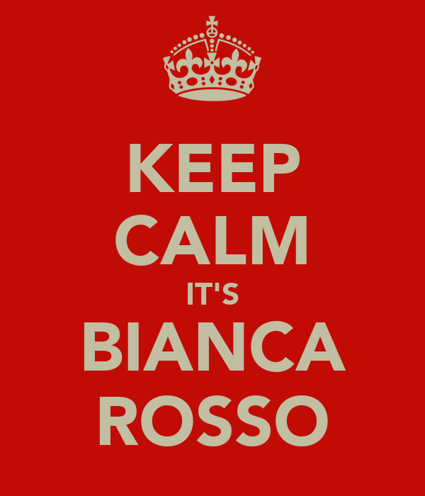 KEEP CALM IT'S BIANCA ROSSO