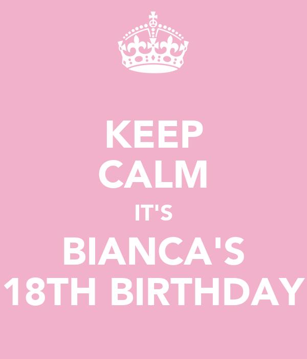 KEEP CALM IT'S BIANCA'S 18TH BIRTHDAY