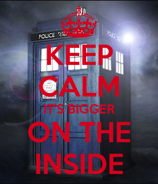 KEEP CALM IT'S BIGGER ON THE INSIDE