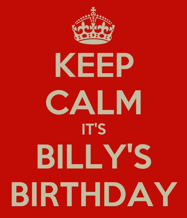 KEEP CALM IT'S BILLY'S BIRTHDAY