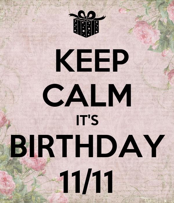 KEEP CALM IT'S BIRTHDAY 11/11