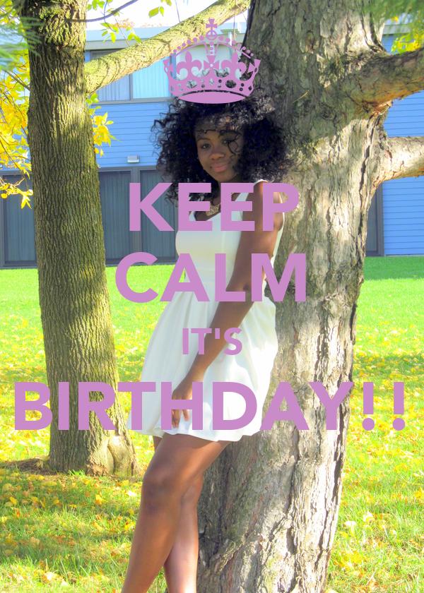 KEEP CALM IT'S BIRTHDAY!!