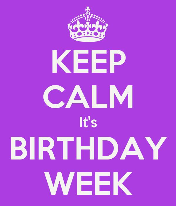 KEEP CALM It's BIRTHDAY WEEK