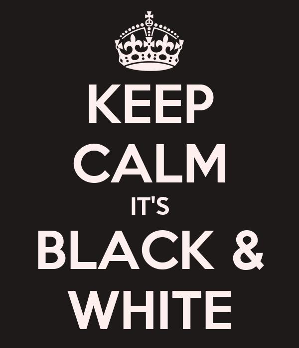 KEEP CALM IT'S BLACK & WHITE
