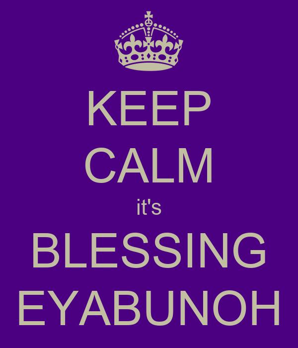 KEEP CALM it's BLESSING EYABUNOH