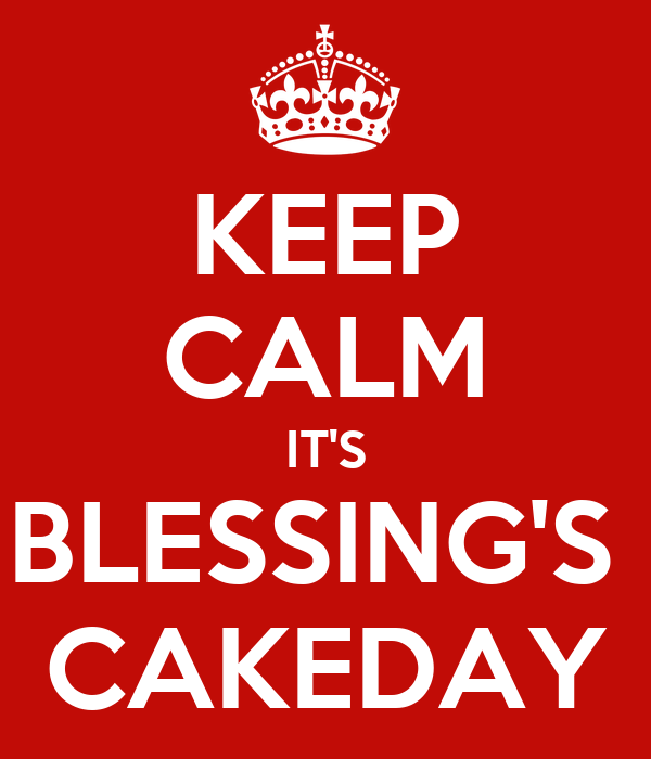 KEEP CALM IT'S BLESSING'S  CAKEDAY