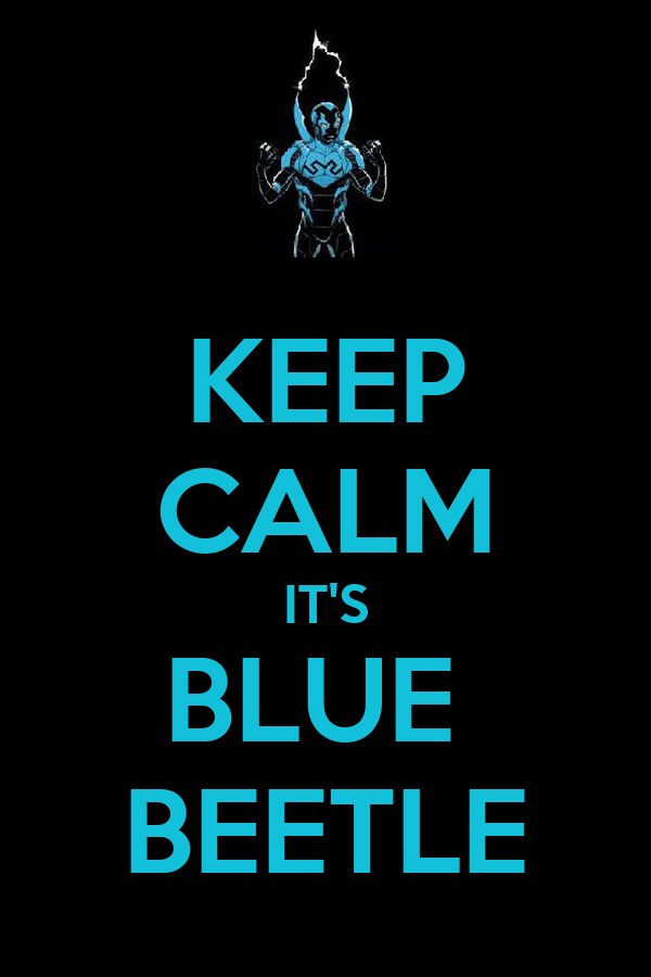 KEEP CALM IT'S BLUE  BEETLE