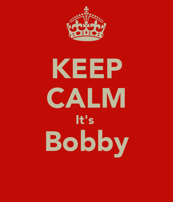 KEEP CALM It's  Bobby