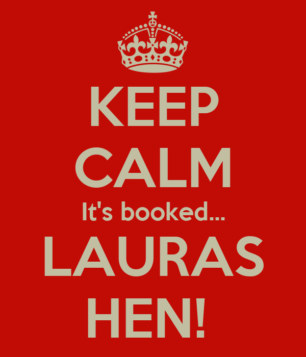 KEEP CALM It's booked... LAURAS HEN!