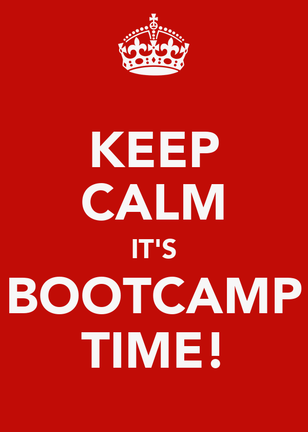 KEEP CALM IT'S BOOTCAMP TIME!