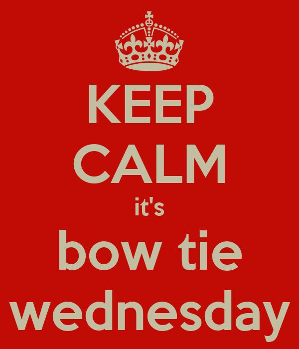 KEEP CALM it's bow tie wednesday