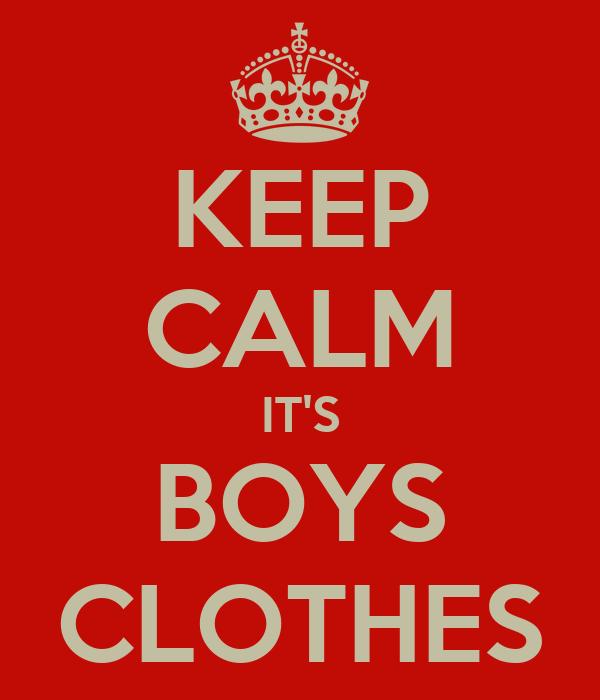 KEEP CALM IT'S BOYS CLOTHES