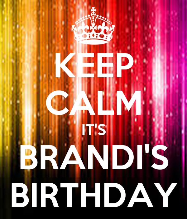 KEEP CALM IT'S BRANDI'S BIRTHDAY