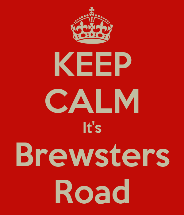 KEEP CALM It's Brewsters Road