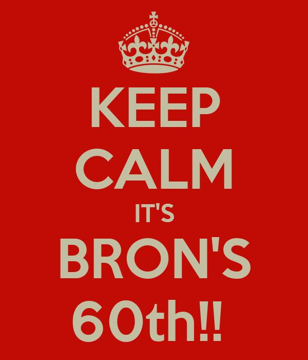 KEEP CALM IT'S BRON'S 60th!!