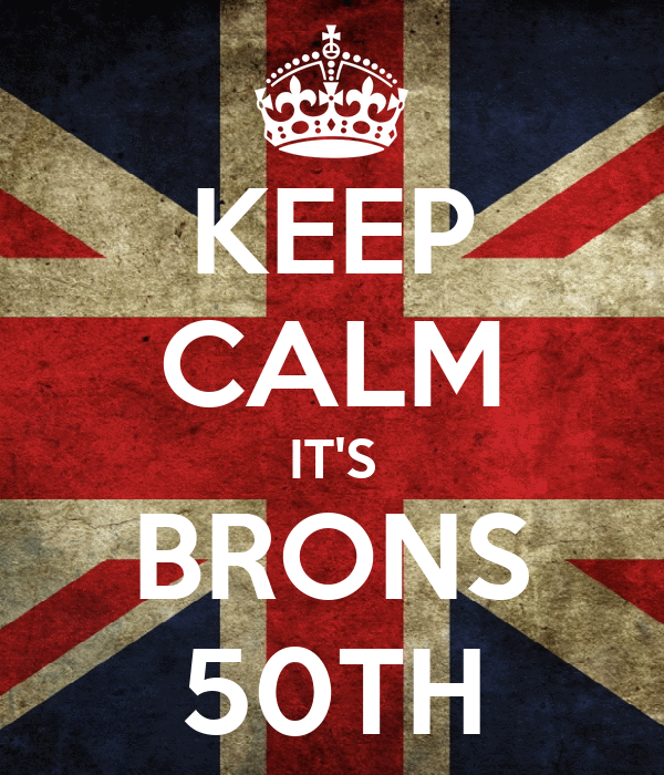 KEEP CALM IT'S BRONS 50TH