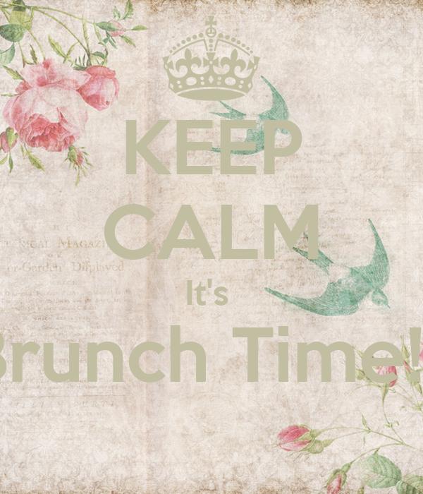 KEEP CALM It's  Brunch Time!!!