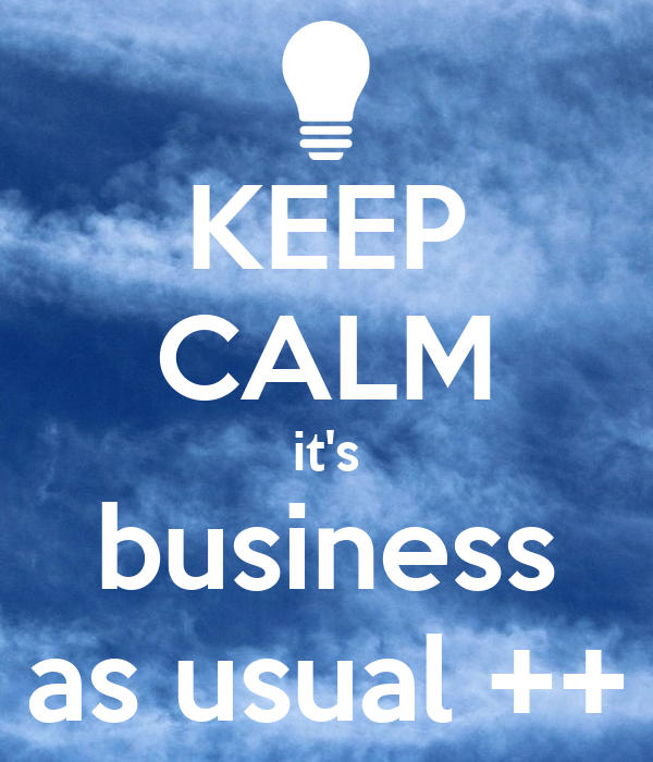 KEEP CALM it's business as usual ++