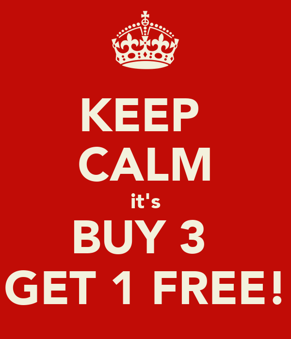 KEEP  CALM it's BUY 3  GET 1 FREE!