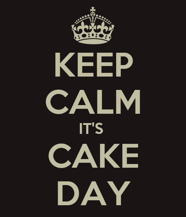 KEEP CALM IT'S  CAKE DAY