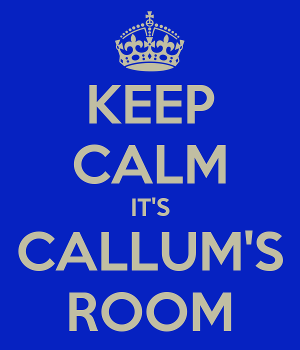 KEEP CALM IT'S CALLUM'S ROOM