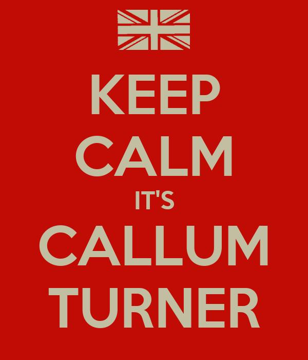 KEEP CALM IT'S CALLUM TURNER