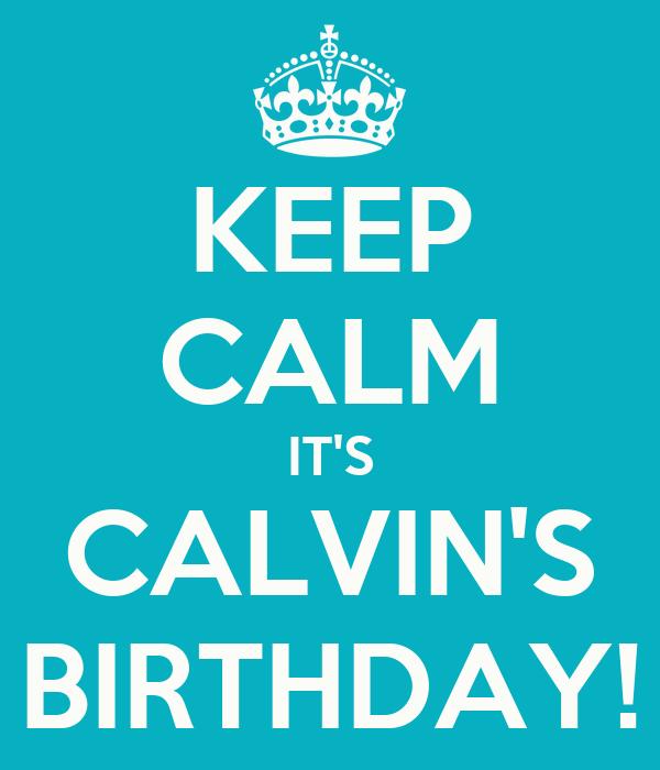 KEEP CALM IT'S CALVIN'S BIRTHDAY!
