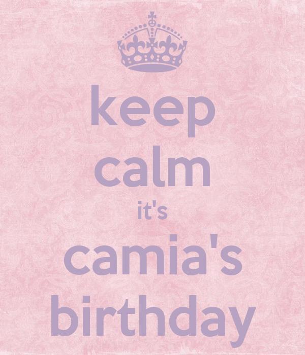 keep calm it's camia's birthday