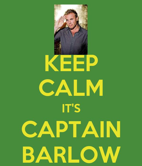 KEEP CALM IT'S CAPTAIN BARLOW