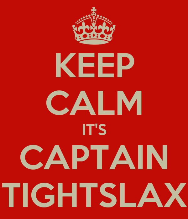 KEEP CALM IT'S CAPTAIN TIGHTSLAX
