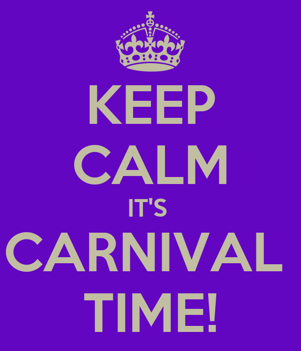 KEEP CALM IT'S  CARNIVAL  TIME!