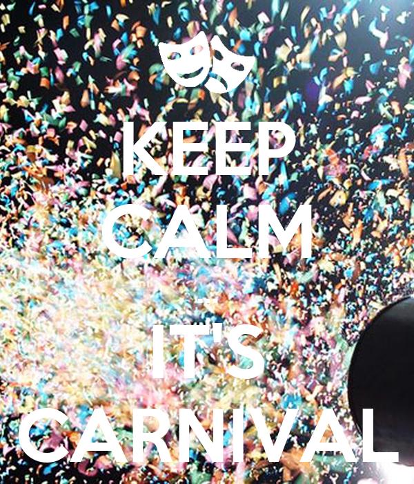 KEEP CALM ... IT'S CARNIVAL