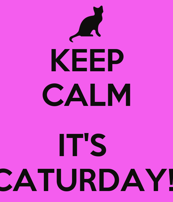 KEEP CALM  IT'S  CATURDAY!