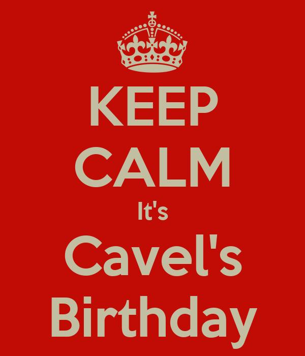 KEEP CALM It's Cavel's Birthday