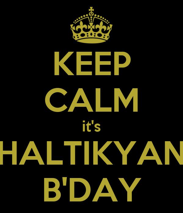 KEEP CALM it's CHALTIKYAN'S B'DAY