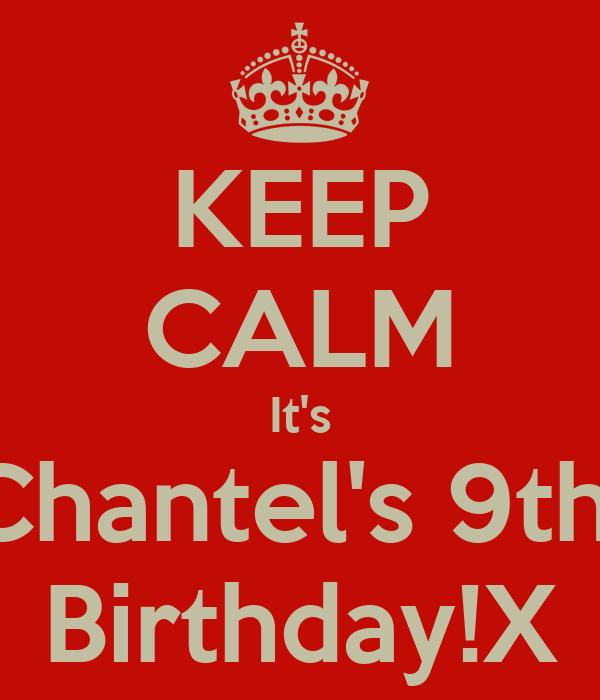 KEEP CALM It's Chantel's 9th  Birthday!X