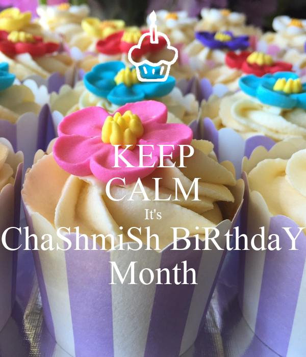 KEEP CALM It's ChaShmiSh BiRthdaY Month