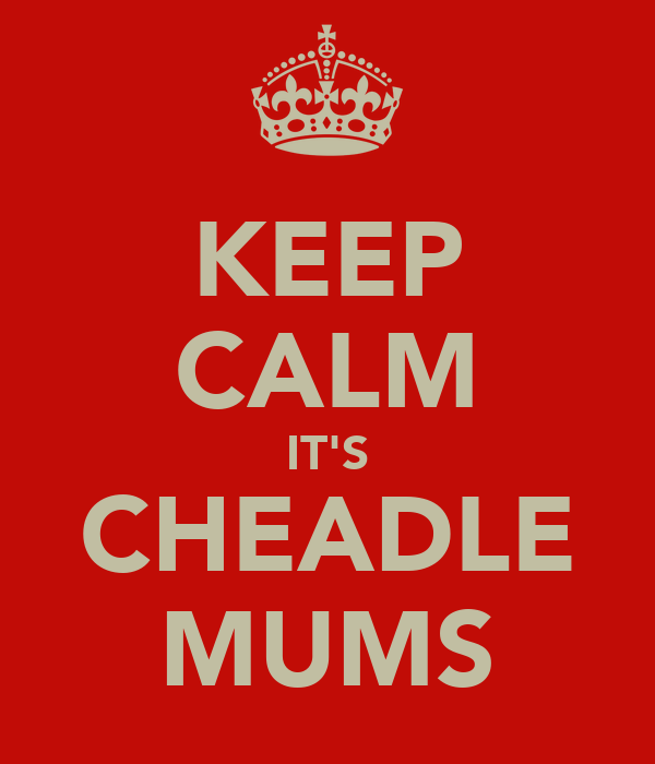 KEEP CALM IT'S CHEADLE MUMS