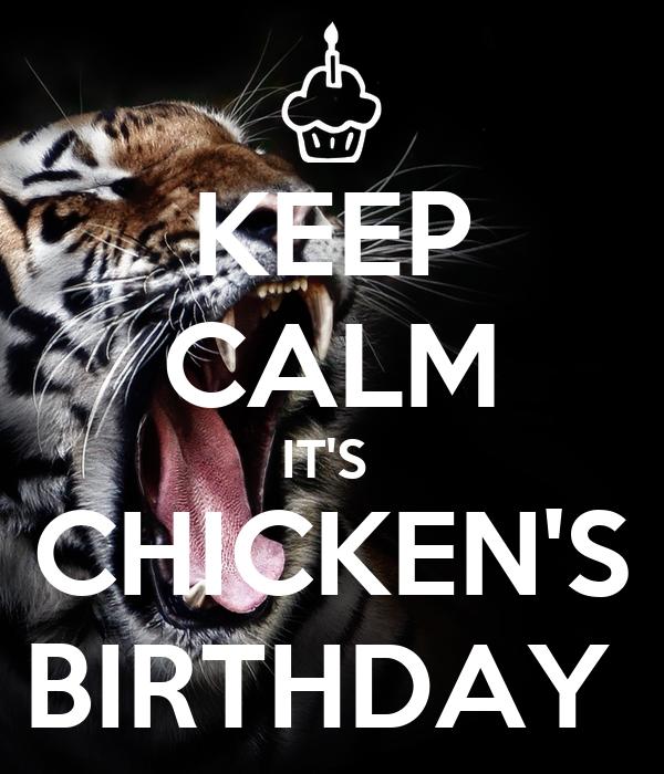 KEEP CALM IT'S  CHICKEN'S BIRTHDAY