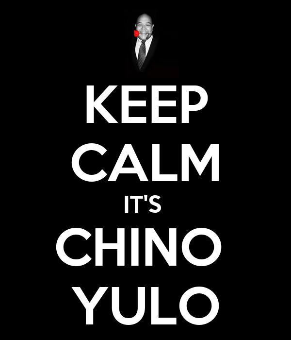 KEEP CALM IT'S  CHINO  YULO