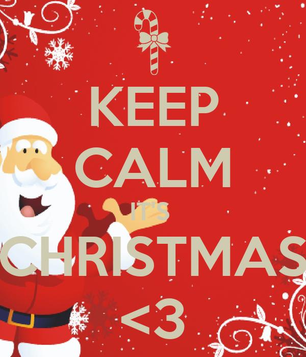 KEEP CALM IT'S  CHRISTMAS <3