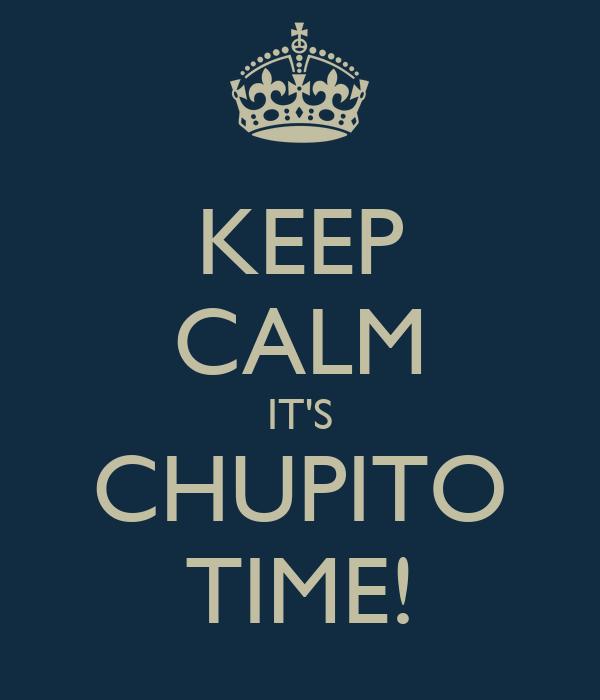 KEEP CALM IT'S CHUPITO TIME!