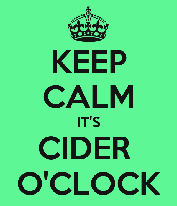 KEEP CALM IT'S CIDER  O'CLOCK