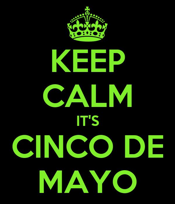 KEEP CALM IT'S CINCO DE MAYO
