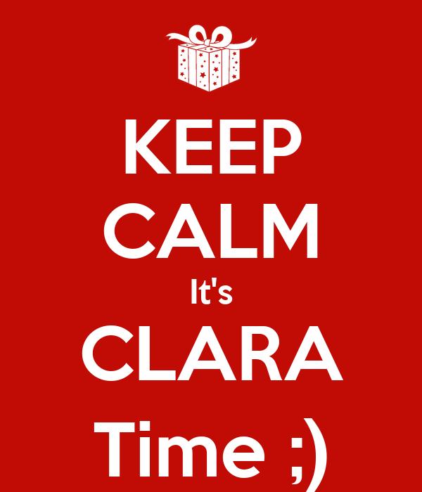 KEEP CALM It's CLARA Time ;)