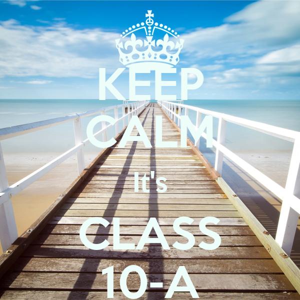 KEEP CALM It's CLASS 10-A